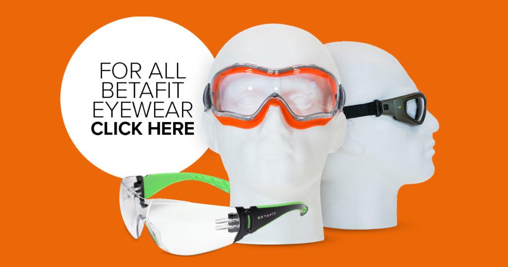 Safety Eyewear - The Ultimate Guide | BETAFIT PPE Ltd
